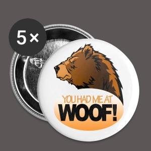 YOU HAD ME AT WOOF! - Large Buttons