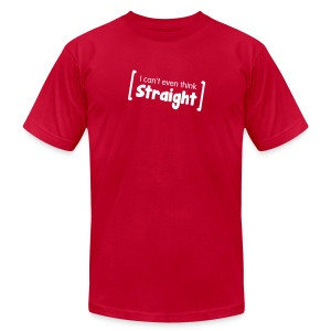 I can't even think straight - T-shirt - Men's T-Shirt by American Apparel