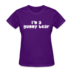 I'm A Gummy Bear Lyric Ladies T-Shirt - Women's T-Shirt