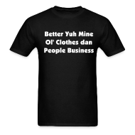T-Shirts ~ Men's T-Shirt ~ BETTER YUH MINE OL' CLOTHES DAN PEOPLE BUSINESS - IZATRINI.com