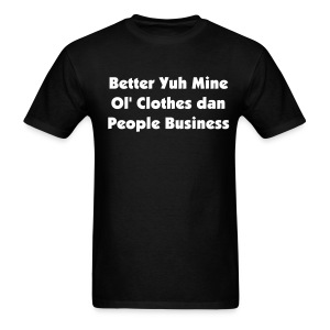 BETTER YUH MINE OL' CLOTHES DAN PEOPLE BUSINESS - IZATRINI.com - Men's T-Shirt