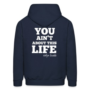 You aint about this life - Men's Hoodie