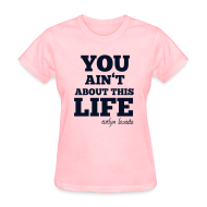 T-Shirts ~ Women's T-Shirt ~ You aint about this life