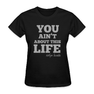 Women's T-Shirts ~ Women's T-Shirt ~ You aint about this life