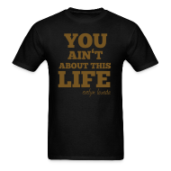 T-Shirts ~ Men's T-Shirt ~ You aint about this life