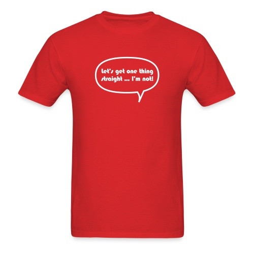 Let's get one thing straight... - T-shirt - Men's T-Shirt