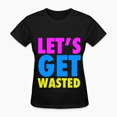 Let's Get Wasted Neon Party Design Women's T-Shirts