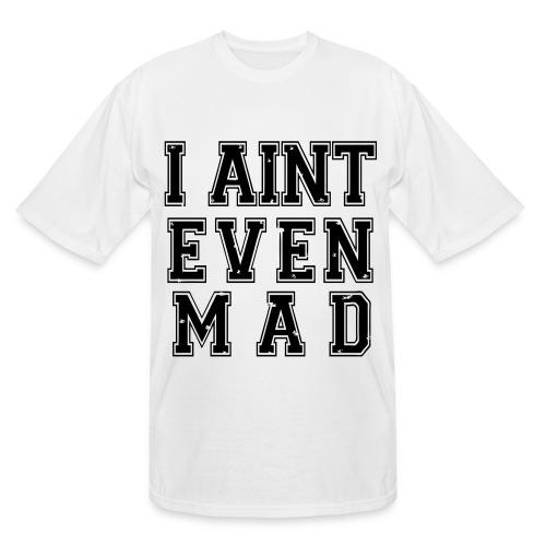 i aint even made - Men's Tall T-Shirt