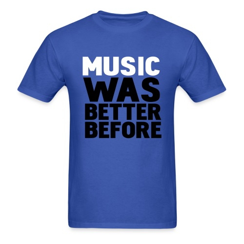 MUSIC WAS BETTER BEFORE T-SHIRT - Men's T-Shirt