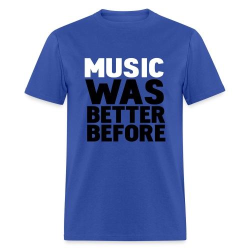 MUSIC WAS BETTER BEFORE T-SHIRT - Men's T-Shirt