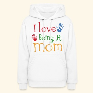 I Love Being A Mom Mother's Day Womens Hoodie - Women's Hoodie