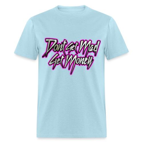 Dont get mad. Get money. - Men's T-Shirt