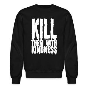 Kill them With Kindness - Crewneck Sweatshirt