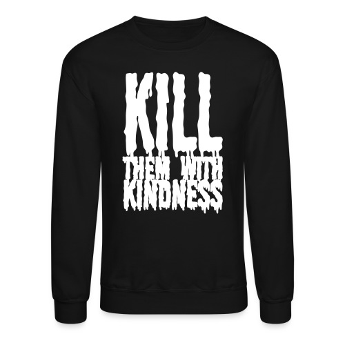 Kill them With Kindness - Crewneck Sweatshirt