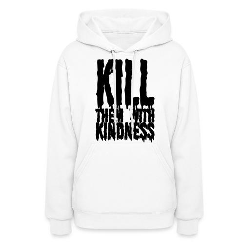 Kill them With Kindness - Women's Hoodie