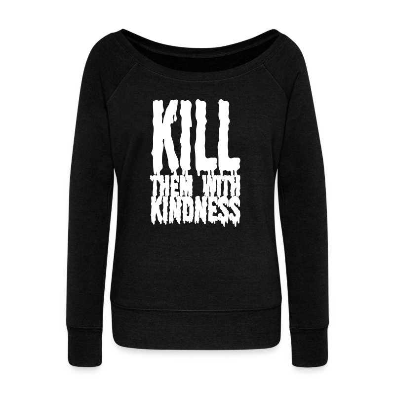 Kill them With Kindness - Women's Wideneck Sweatshirt