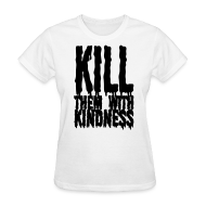 T-Shirts ~ Women's T-Shirt ~ Kill them With Kindness