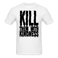 T-Shirts ~ Men's T-Shirt ~ Kill them With Kindness