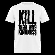 T-Shirts ~ Men's T-Shirt ~ Kill them With Kindness