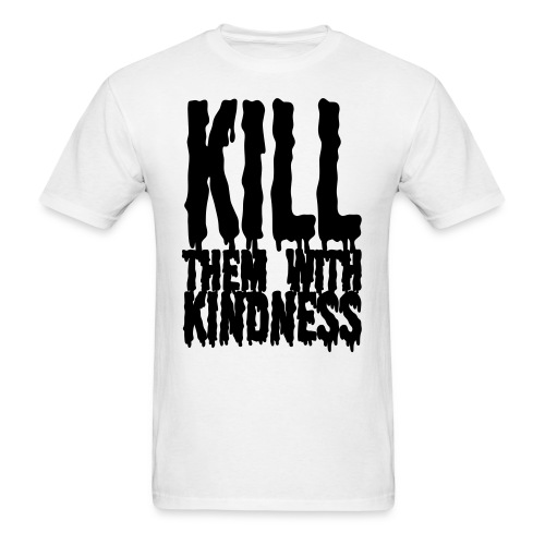 Kill them With Kindness - Men's T-Shirt