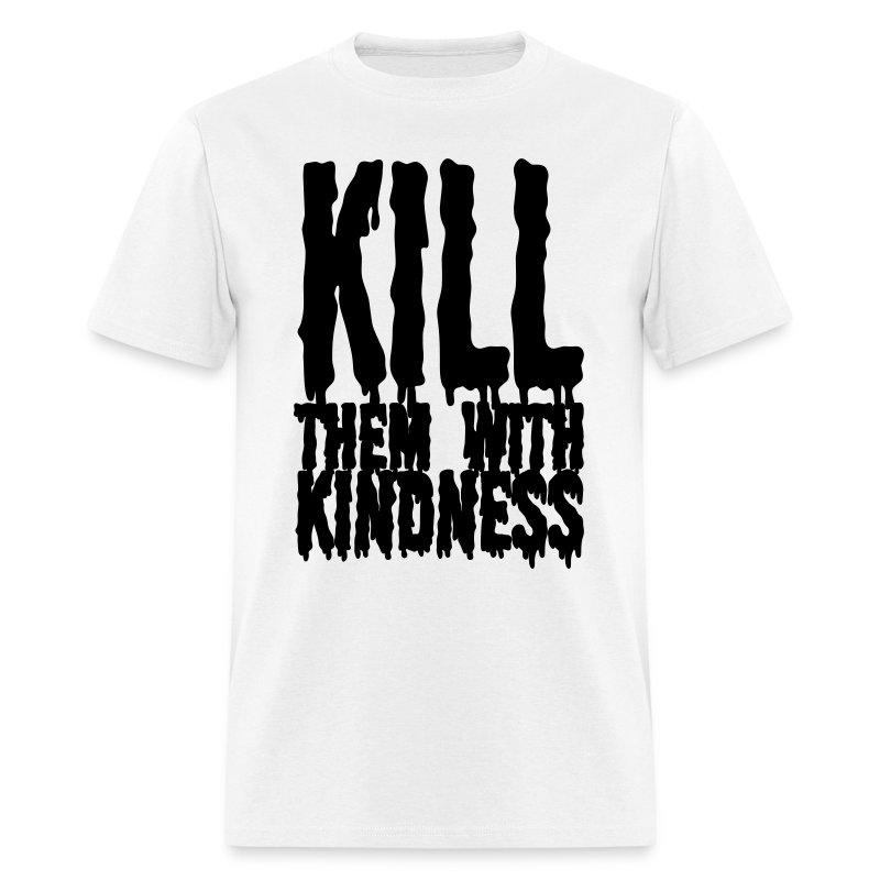 Kill them With Kindness - Men's T-Shirt