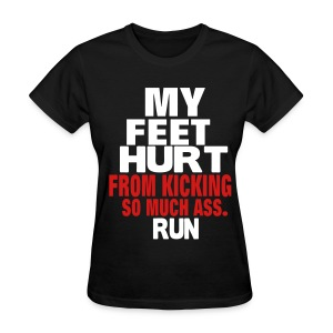 MY FEET HURTS FROM KICKING SO MUCH ASS. Women's T-Shirts - Women's T-Shirt