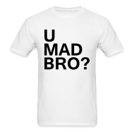 T-Shirts ~ Men's T-Shirt ~ U mad bro?
