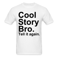 T-Shirts ~ Men's T-Shirt ~ Cool story bro. Tell it again.
