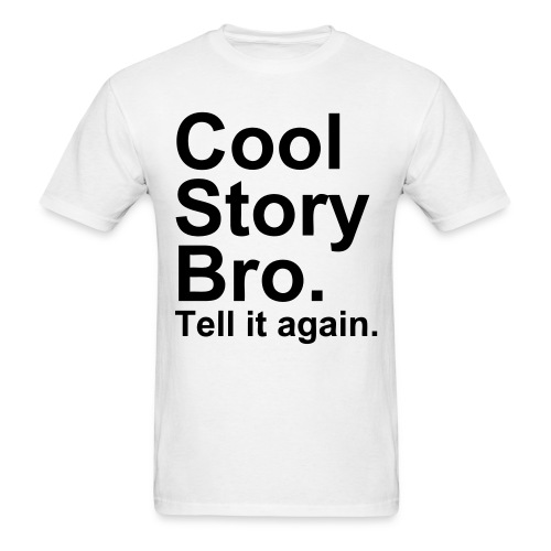 Cool story bro. Tell it again. - Men's T-Shirt