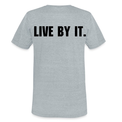 LIVE BY IT. GREY TEE - Unisex Tri-Blend T-Shirt