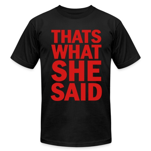 thats what she said - Men's Fine Jersey T-Shirt