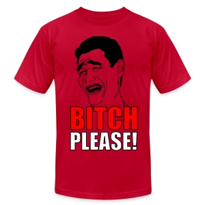 BITCH PLEASE T-SHIRT - Men's T-Shirt by American Apparel