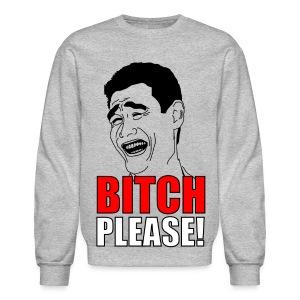 BITCH PLEASE CREWNECK - Crewneck Sweatshirt