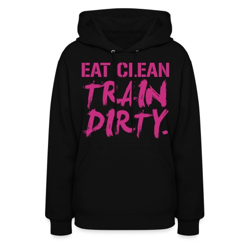 Eat clean train dirty | Womens Hoodie - Women's Hoodie