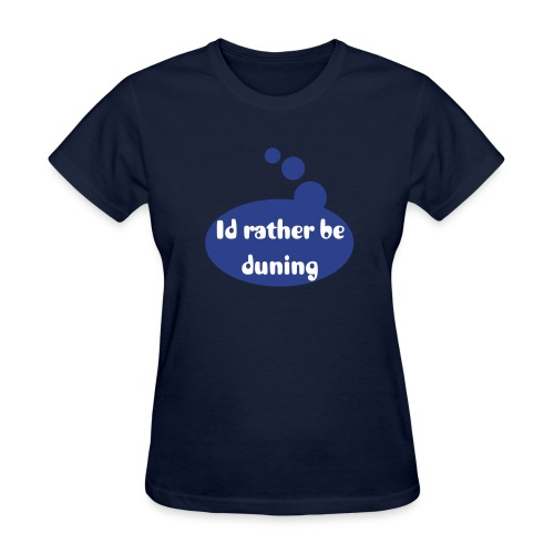 I'd rather be duning - Womens tee - Women's T-Shirt