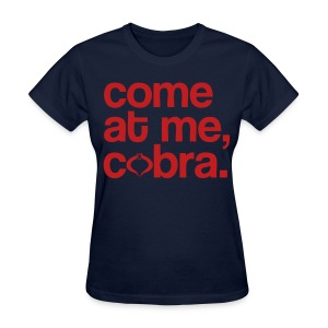 Come at me,Cobra! - Women's T-Shirt
