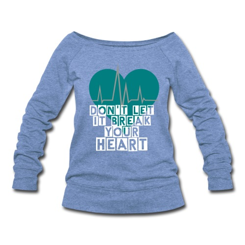 Don't let it break your heart - Women's Wideneck Sweatshirt