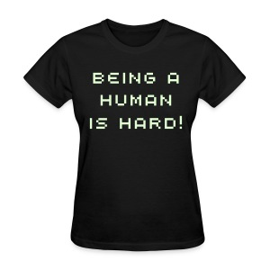 Being a Human is Hard! Ladies' Shirt - Women's T-Shirt