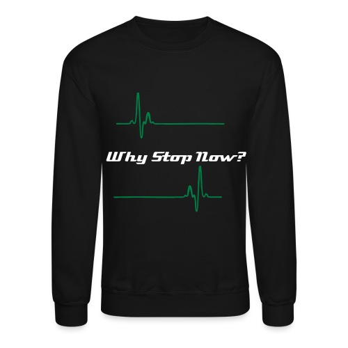 Why stop - Crewneck Sweatshirt