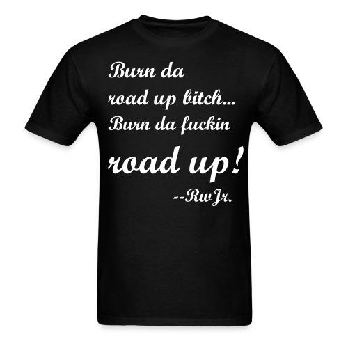 Burn the road up in fancy poem form! - Men's T-Shirt
