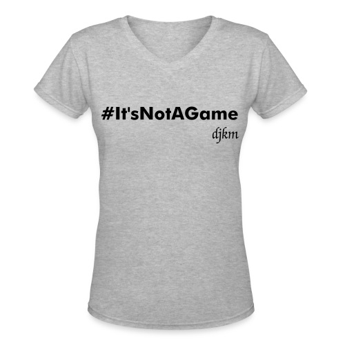 #It'sNotAGame - Women's V-Neck T-Shirt