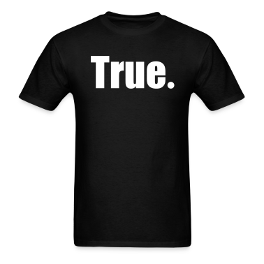 True. T-Shirts