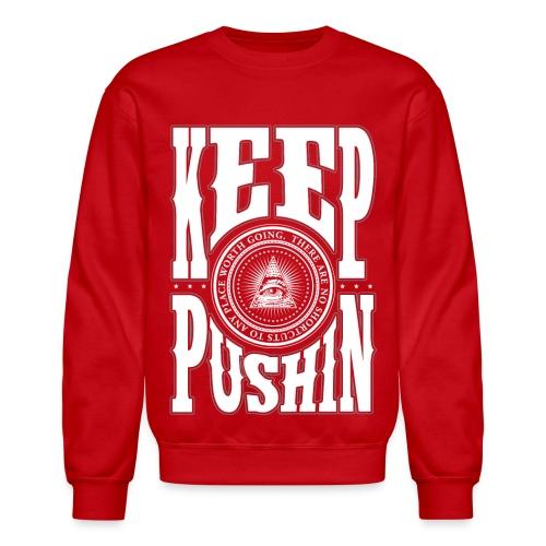 Keep Pushin ··· Rd - Crewneck Sweatshirt