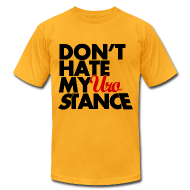 T-Shirts ~ Men's T-Shirt by American Apparel ~ Don't HATE my URO Stance