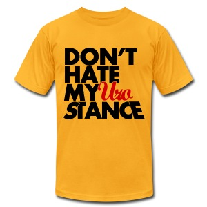 Don't HATE my URO Stance - Men's T-Shirt by American Apparel