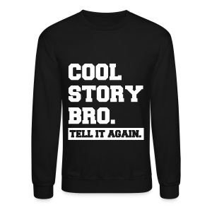 Cool Story Bro Tell It Again Block Letter Crewneck Sweatshirt (Pick Color) - Crewneck Sweatshirt