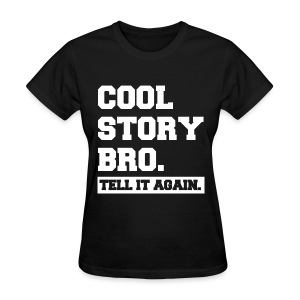 Cool Story Bro Tell It Again Block Letter Womens Girls T Shirt (Pick Color) - Women's T-Shirt