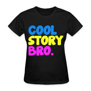 Cool Story Bro Funny Womens Girls T Shirt - Women's T-Shirt