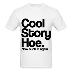 Cool Story Hoe Now Suck It Again T Shirt (Pick Color) - Men's T-Shirt