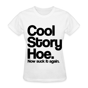 Cool Story Hoe Now Suck It Again Womens Girls T Shirt (Pick Color) - Women's T-Shirt